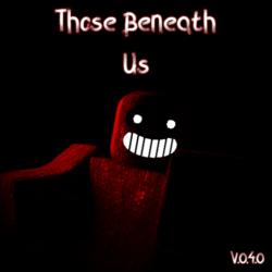 Those Beneath Us Roblox